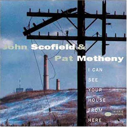 SCOFIELD / METHENY - I Can See Your House from Here